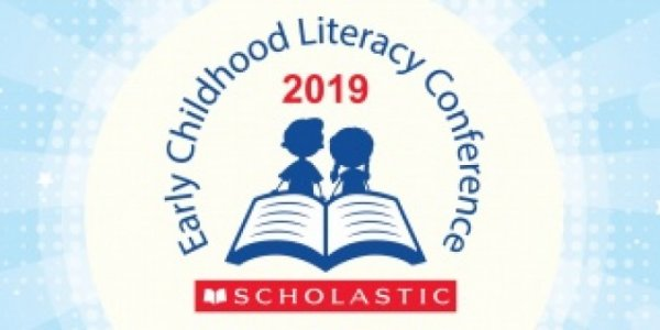 SCHOLASTIC EARLY CHILDHOOD LITERACY CONFERENCE 2019