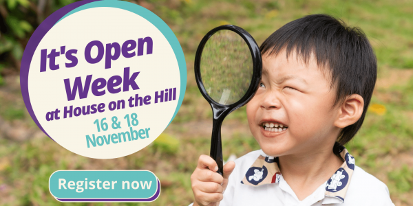 It's Open Week at House on the Hill!